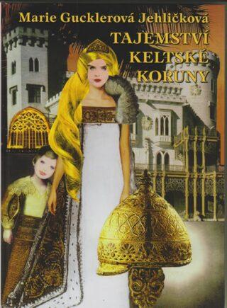 Tajemství keltské koruny - Gucklerová Jehličková Marie