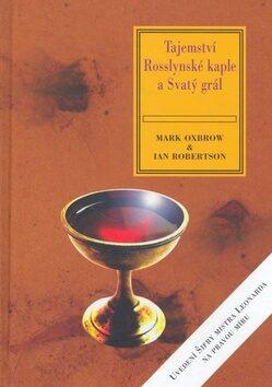 Tajemství Rosslynské kaple a Svatý grál - Mark Oxbrow, Ian Robertson