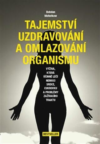 Tajemství uzdravování a omlazování organismu - Matwikow Bohdan