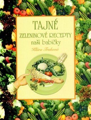 Tajné zeleninové recepty naší babičky - Klára Trnková