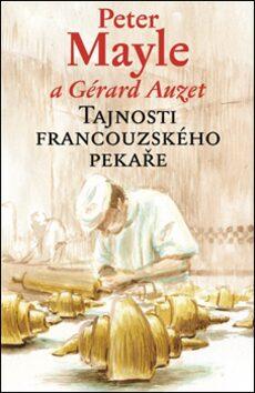 Tajnosti francouzského pekaře - Peter Mayle