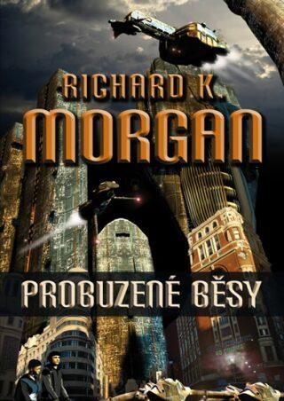 Probuzené běsy - Richard K. Morgan