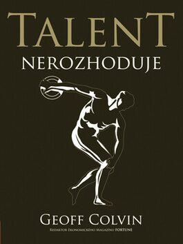 Talent nerozhoduje - Geoff Colvin