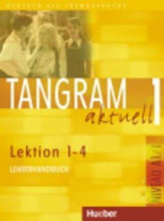 Tangram aktuell 1: Lektion 1-4: Lehrerhandbuch - Kolektiv