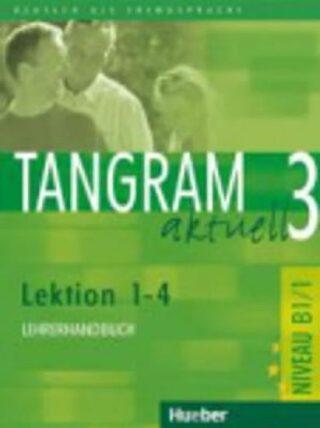 Tangram aktuell 3: Lektion 1-4: Lehrerhandbuch - Kolektiv