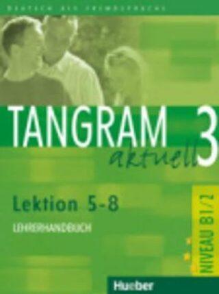 Tangram aktuell 3: Lektion 5-8: Lehrerhandbuch - Kolektiv
