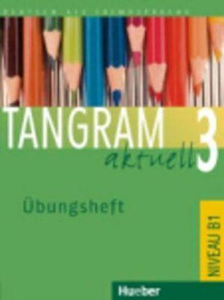 Tangram aktuell 3: Übungsheft - Silke Hilpert