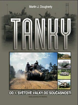 Tanky - Od 1. světové války do současnosti - Martin J. Dougherty