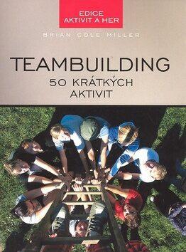 Teambuilding 50 krátkých aktivit - Brian Cole Miller