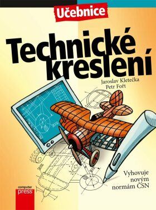 Technické kreslení - Petr Fořt, Jaroslav Kletečka
