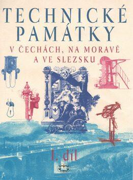 Technické památky v Čechách, na Moravě a ve Slezsku I., A–J - Hana Hlušičková