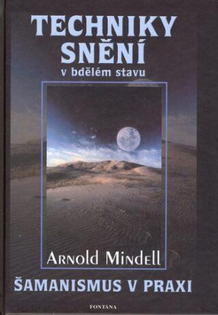 Techniky snění v bdělém stavu - Arnold Mindell