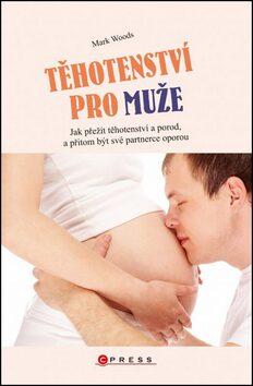 Těhotenství pro muže - Mark Woods