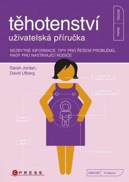 Těhotenství - uživatelská příručka - Sarah Jordan, David Ufberg