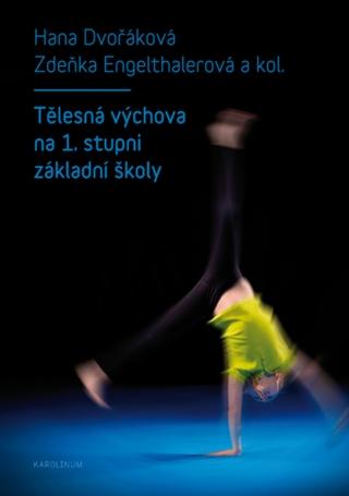 Tělesná výchova na 1. stupni základní školy - Hana Dvořáková, Zdeňka Engelthalerová