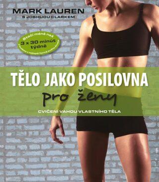 Tělo jako posilovna pro ženy - cvičení vahou vlastního těla - Mark Lauren, Joshua Clark