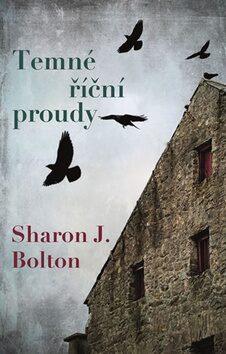 Temné říční proudy - Sharon J. Bolton