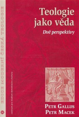 Teologie jako věda - Petr Macek, Petr Gallus