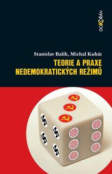 Teorie a praxe nedemokratických režimů - Stanislav Balík