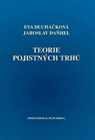 Teorie pojistných trhů - Eva Ducháčková, Daňhel Jaroslav
