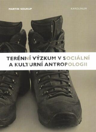 Terénní výzkum v sociální a kulturní antropologii - Martin Soukup