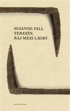 Terezín, ráj mezi lágry - Susanne Fall
