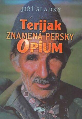 Terijak znamená persky opium - Jiří Sladký