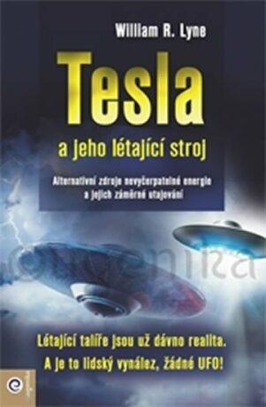 Tesla a jeho létající stroj - Lyne William R.