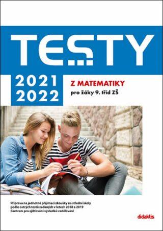 Testy 2021-2022 z matematiky pro žáky 9. tříd ZŠ - Kolektiv