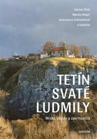Tetín svaté Ludmily - Václav Cílek, Radoslava Schmelzová