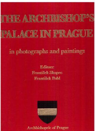 The Archbishop´s palace in Prague in photographs and paintings - František Pohl, František Skopec