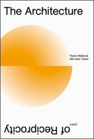 The Architecture of Reciprocity - Pavla Melková, Miroslav Cikán