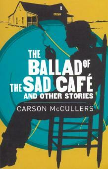 The Ballad of the Sad Cafe & Other Stories - Carson McCullersová