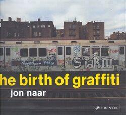 The Birth of Graffiti - Jon Naar