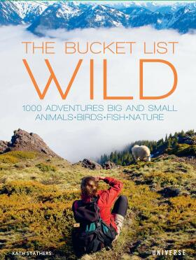 The Bucket List: Wildlife: 1,000 Beautiful Places to See Animals, Birds, and Fish - Kath Stathers