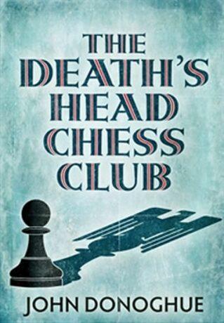 The Death´s Head Chess Club - John Donoghue