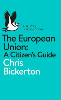 The European Union- A Citizen´s Guide - Bickerton Chris