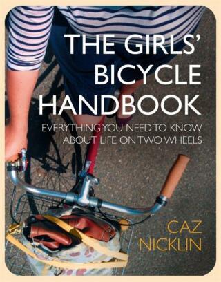 The Girls' Bicycle Handbook - Caz Nicklin