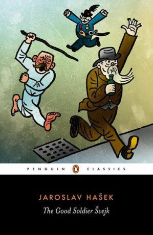 The Good Soldier Svejk : And His Fortunes in the World War - Jaroslav Hašek