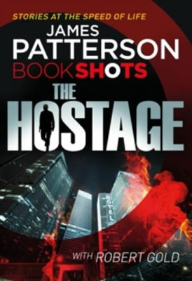 The Hostage : Bookshots - James Patterson
