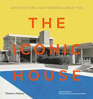 The Iconic House: Architectural Masterworks Since 1900 - Dominic Bradbury, Richard Powers