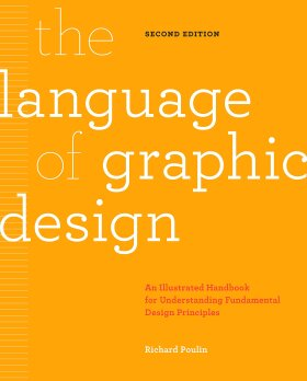 The Language of Graphic Design: An illustrated handbook for understanding fundamental design principles (2nd edition) - Poulin