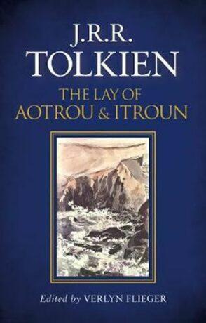 The Lay Of Aotrou & Itroun - J. R. R. Tolkien