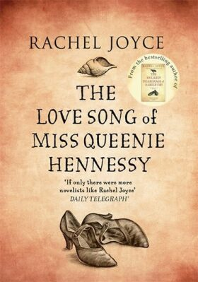 The Love Song of Miss Queenie Hennessy - Rachel Joyceová