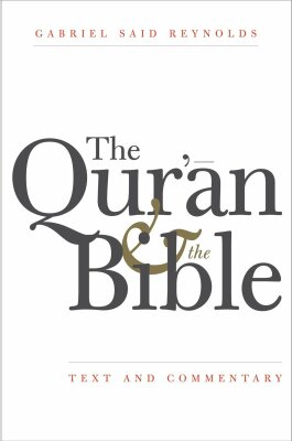The Qur'an and the Bible. Text and Commentary - Said Reynolds