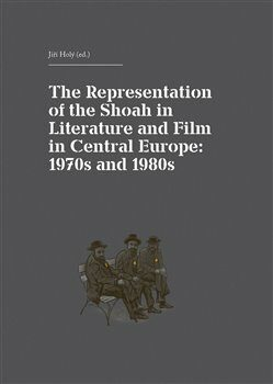 The Representation of the Shoah in Literature and Film in Central Europe - Jiří Holý
