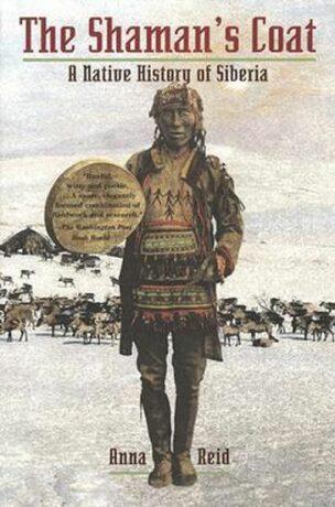 The Shaman´s Coat : A Native History of Siberia - Anna Reid