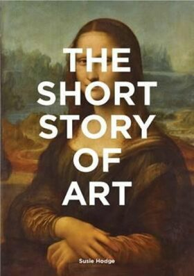 The Short Story of Art : A Pocket Guide to Key Movements, Works, Themes and Techniques - Hodge