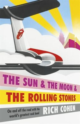 The Sun & the Moon & the Rolling Stones - Rich Cohen