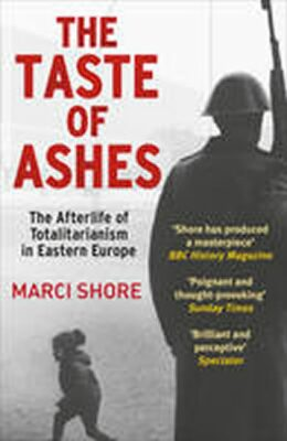 The Taste of Ashes - Marci Shore